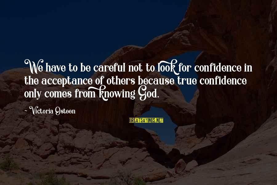 Chasing The Wrong Things Sayings By Victoria Osteen: We have to be careful not to look for confidence in the acceptance of others