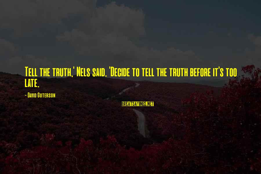Chastity And Virginity Sayings By David Guterson: Tell the truth,' Nels said. 'Decide to tell the truth before it's too late.