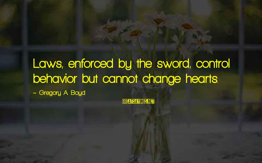 Chastity And Virginity Sayings By Gregory A. Boyd: Laws, enforced by the sword, control behavior but cannot change hearts.
