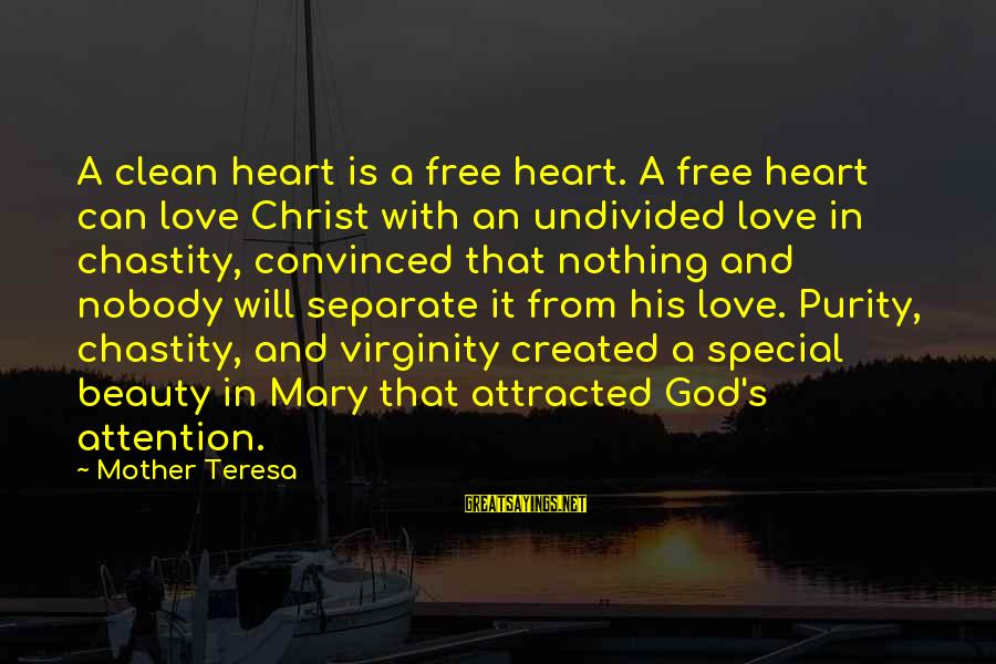 Chastity And Virginity Sayings By Mother Teresa: A clean heart is a free heart. A free heart can love Christ with an