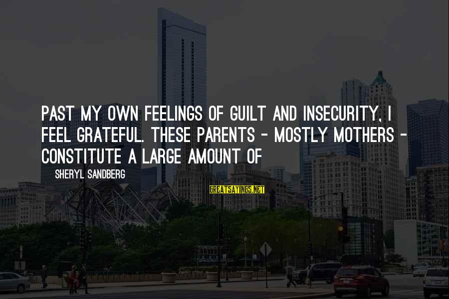 Chastity And Virginity Sayings By Sheryl Sandberg: Past my own feelings of guilt and insecurity, I feel grateful. These parents - mostly