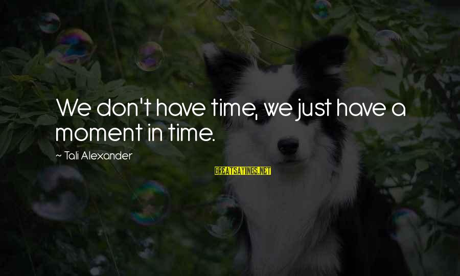 Chastity And Virginity Sayings By Tali Alexander: We don't have time, we just have a moment in time.
