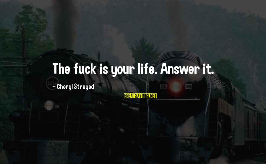 Chaston Sayings By Cheryl Strayed: The fuck is your life. Answer it.