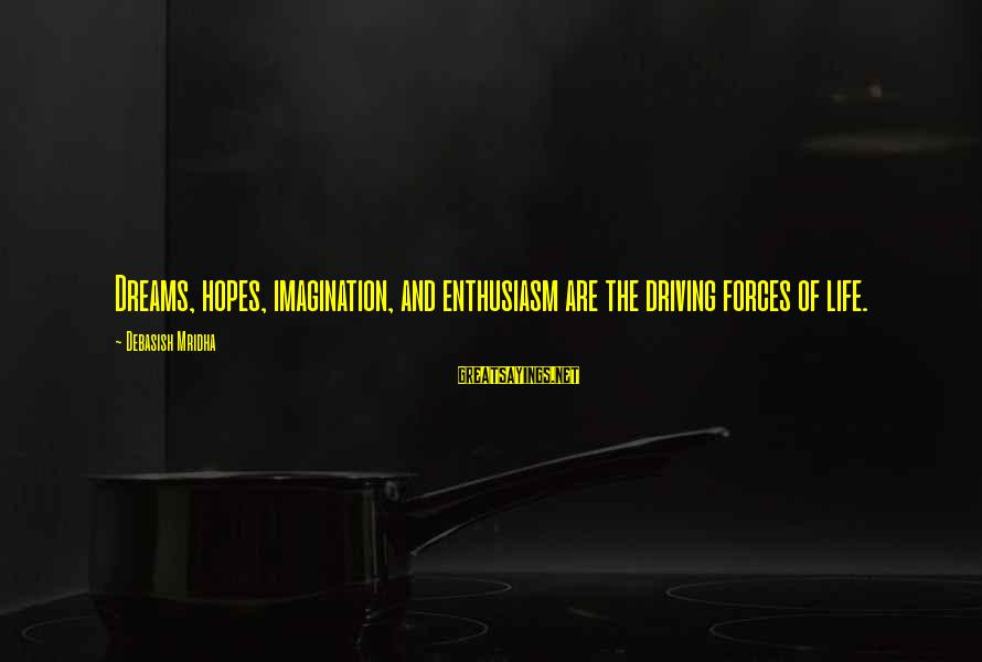 Chaston Sayings By Debasish Mridha: Dreams, hopes, imagination, and enthusiasm are the driving forces of life.
