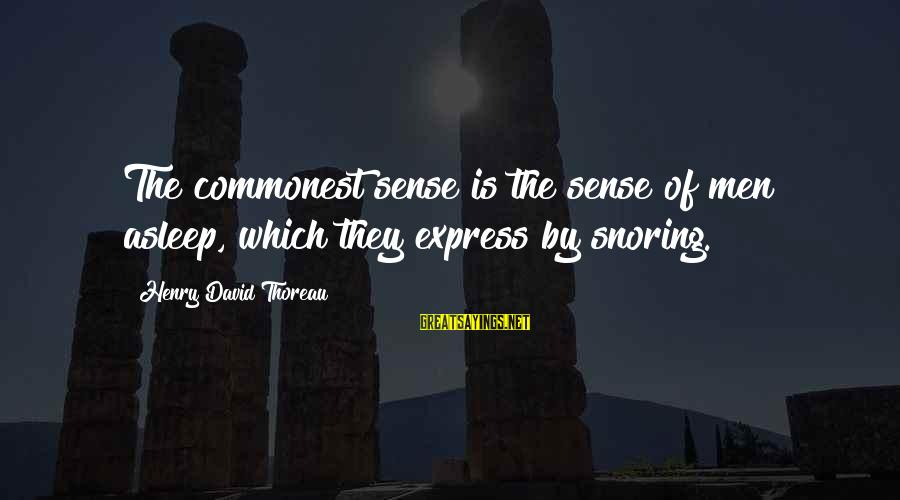 Chaston Sayings By Henry David Thoreau: The commonest sense is the sense of men asleep, which they express by snoring.