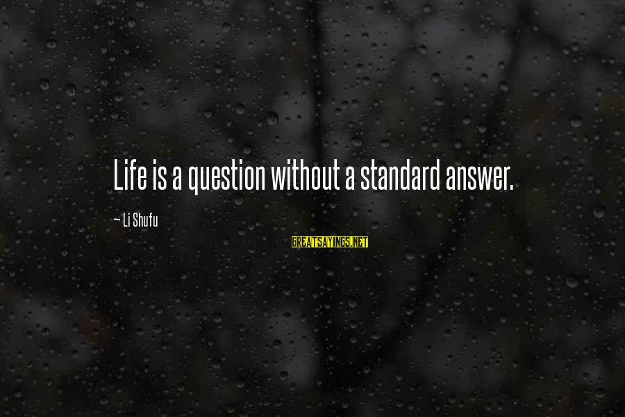 Chaston Sayings By Li Shufu: Life is a question without a standard answer.