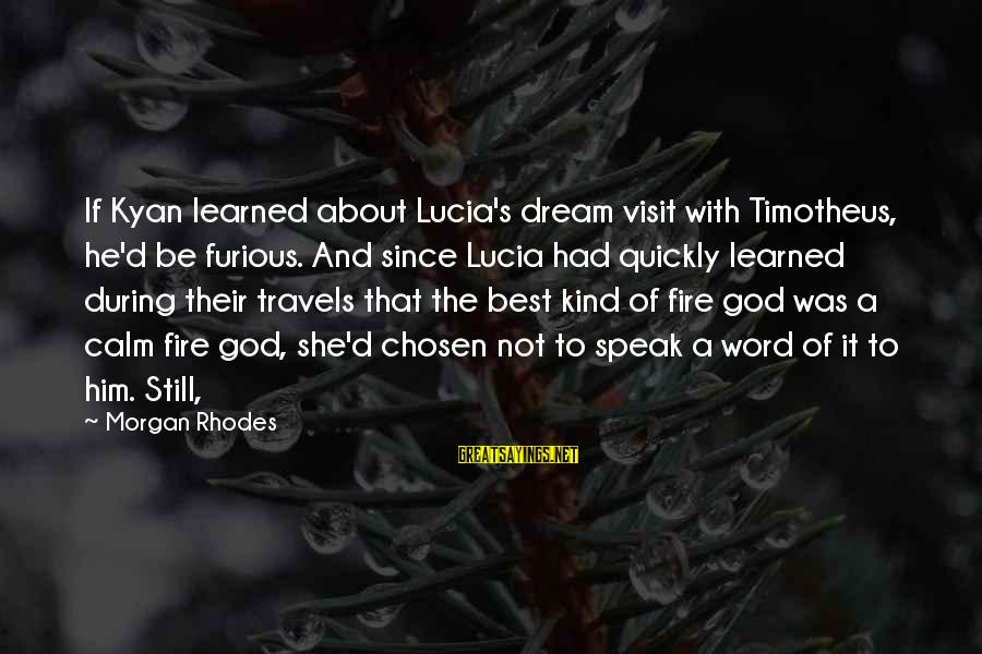 Chatwin In Patagonia Sayings By Morgan Rhodes: If Kyan learned about Lucia's dream visit with Timotheus, he'd be furious. And since Lucia