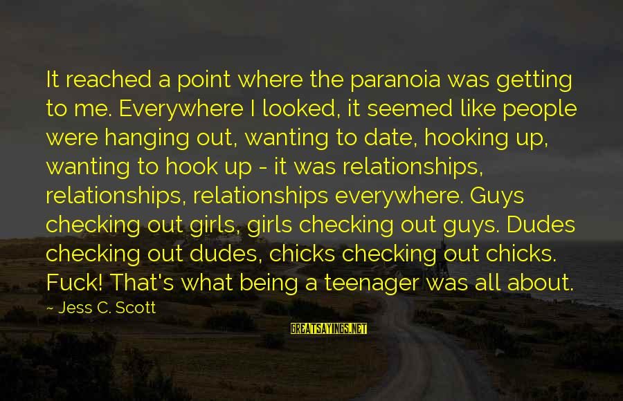 Checking Me Out Sayings By Jess C. Scott: It reached a point where the paranoia was getting to me. Everywhere I looked, it