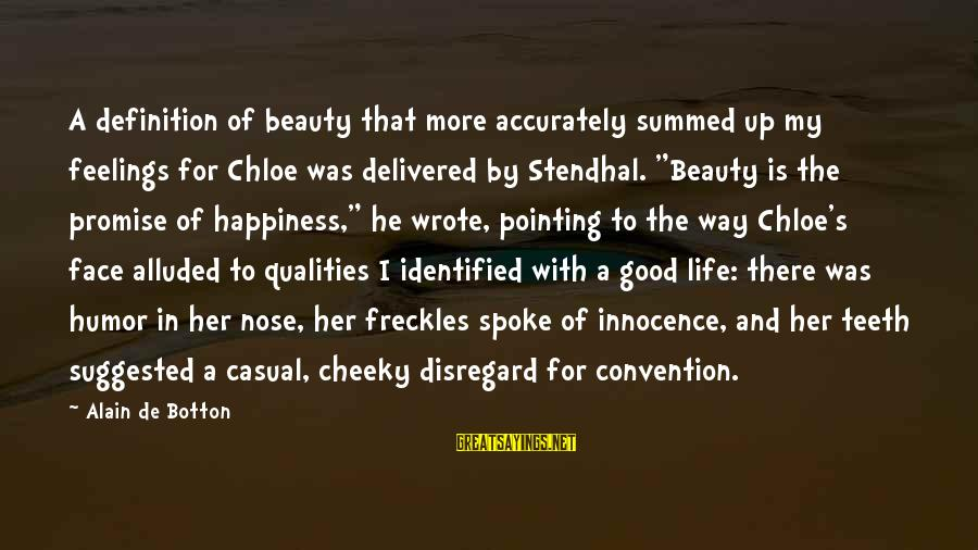 Cheeky Life Sayings By Alain De Botton: A definition of beauty that more accurately summed up my feelings for Chloe was delivered