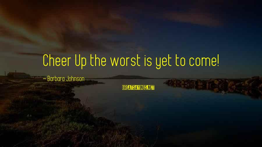 Cheer Up Inspirational Sayings By Barbara Johnson: Cheer Up the worst is yet to come!
