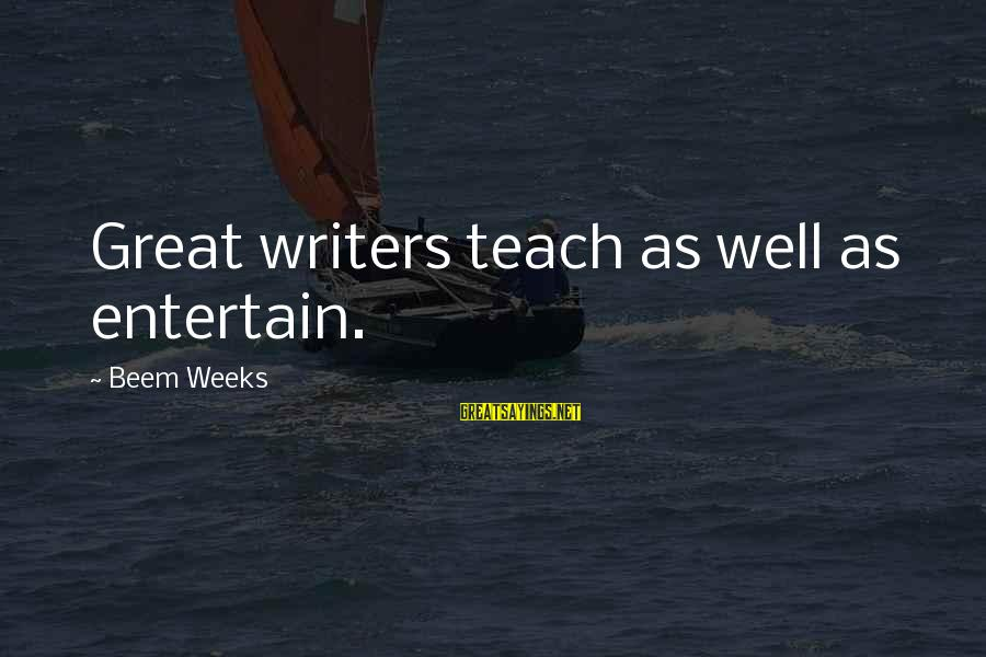 Cheer Up Inspirational Sayings By Beem Weeks: Great writers teach as well as entertain.