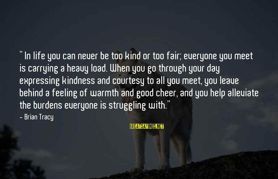 """Cheer Up Inspirational Sayings By Brian Tracy: """"In life you can never be too kind or too fair; everyone you meet is"""