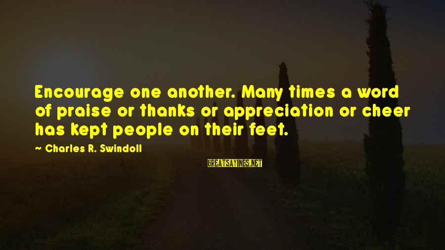 Cheer Up Inspirational Sayings By Charles R. Swindoll: Encourage one another. Many times a word of praise or thanks or appreciation or cheer