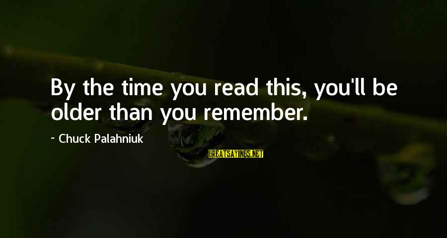 Cheer Up Inspirational Sayings By Chuck Palahniuk: By the time you read this, you'll be older than you remember.
