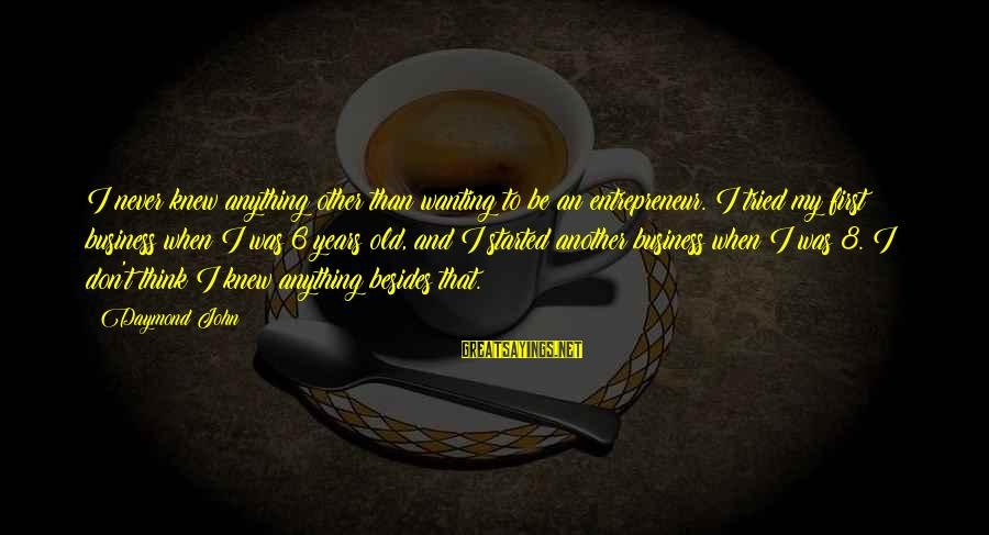 Cheer Up Inspirational Sayings By Daymond John: I never knew anything other than wanting to be an entrepreneur. I tried my first