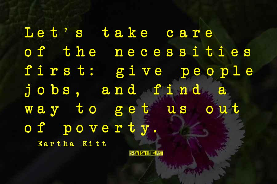 Cheer Up Inspirational Sayings By Eartha Kitt: Let's take care of the necessities first: give people jobs, and find a way to