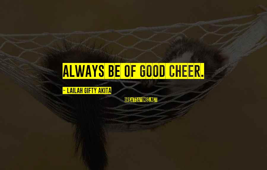 Cheer Up Inspirational Sayings By Lailah Gifty Akita: Always be of good cheer.
