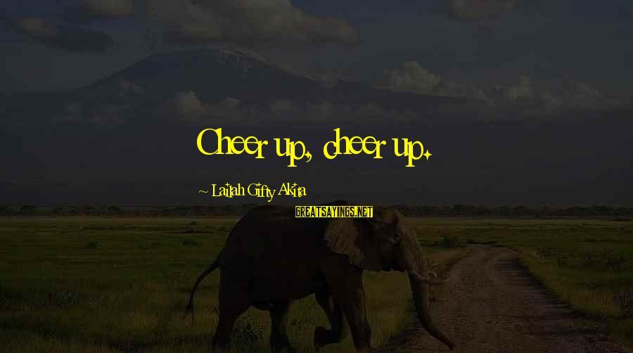 Cheer Up Inspirational Sayings By Lailah Gifty Akita: Cheer up, cheer up.