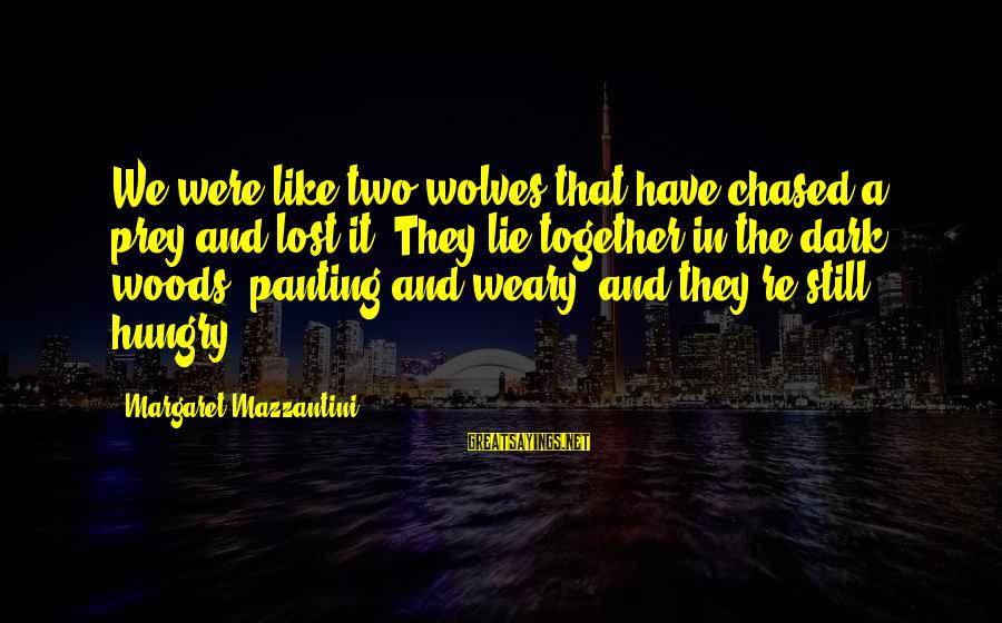 Cheer Up Inspirational Sayings By Margaret Mazzantini: We were like two wolves that have chased a prey and lost it: They lie