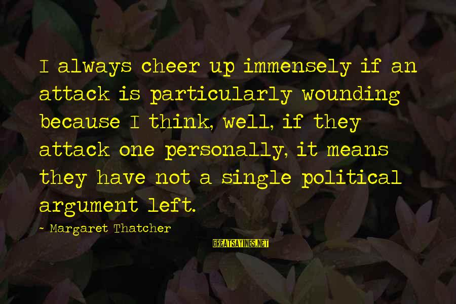Cheer Up Inspirational Sayings By Margaret Thatcher: I always cheer up immensely if an attack is particularly wounding because I think, well,