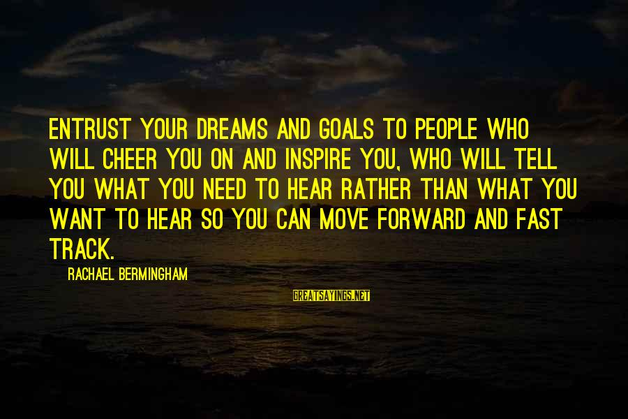 Cheer Up Inspirational Sayings By Rachael Bermingham: Entrust your dreams and goals to people who will cheer you on and inspire you,