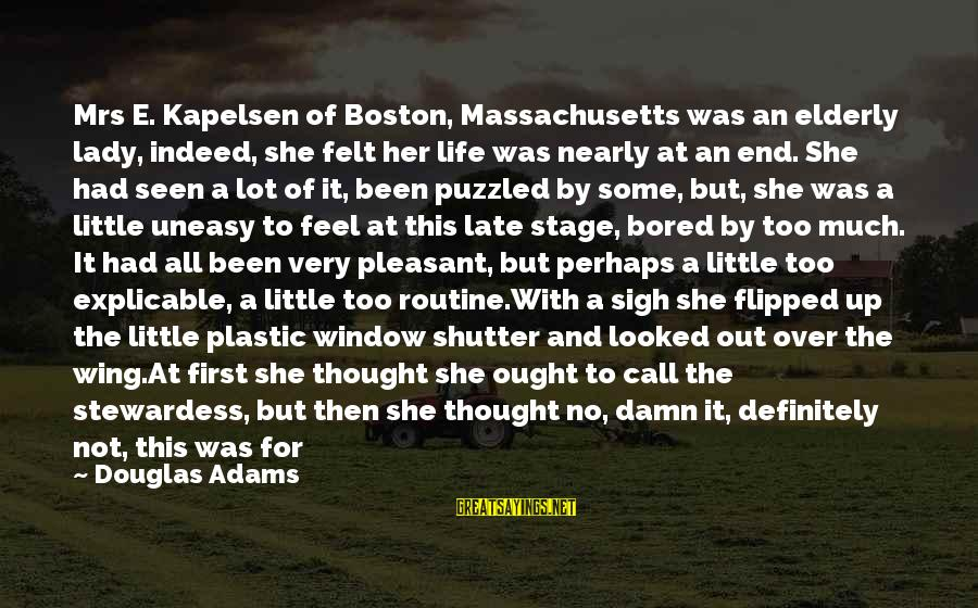 Cheered Up Sayings By Douglas Adams: Mrs E. Kapelsen of Boston, Massachusetts was an elderly lady, indeed, she felt her life