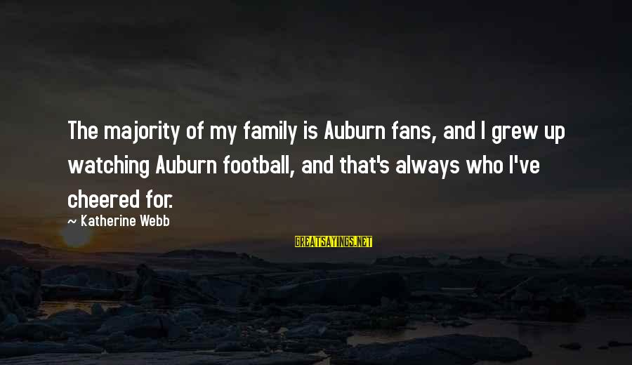 Cheered Up Sayings By Katherine Webb: The majority of my family is Auburn fans, and I grew up watching Auburn football,