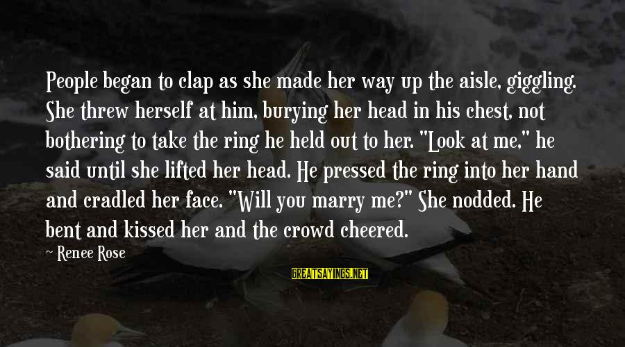Cheered Up Sayings By Renee Rose: People began to clap as she made her way up the aisle, giggling. She threw