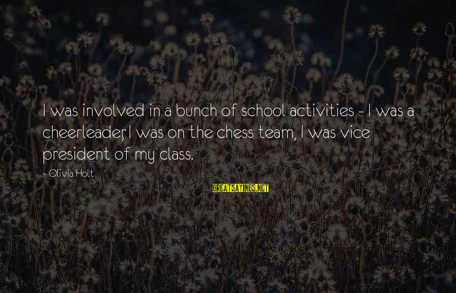 Cheerleader Team Sayings By Olivia Holt: I was involved in a bunch of school activities - I was a cheerleader, I
