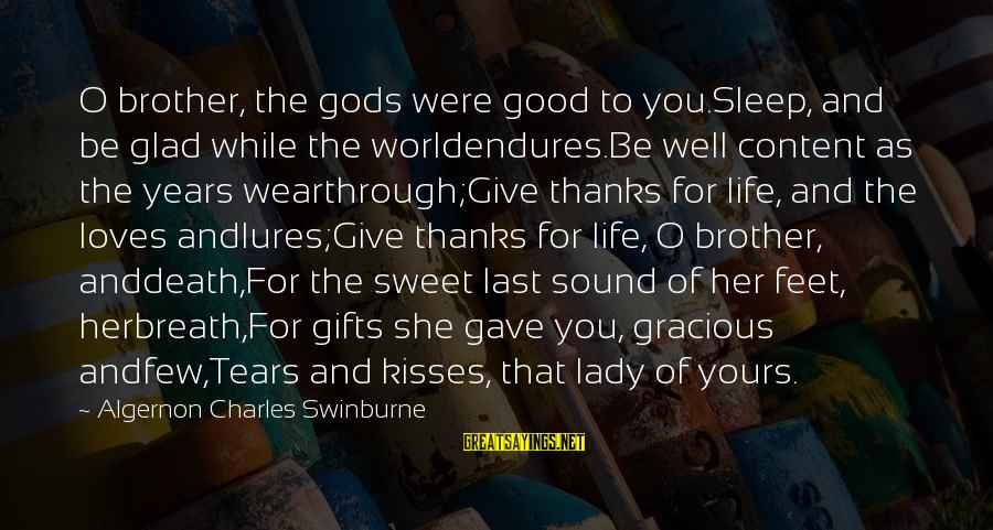 Chekhov The Cherry Orchard Sayings By Algernon Charles Swinburne: O brother, the gods were good to you.Sleep, and be glad while the worldendures.Be well