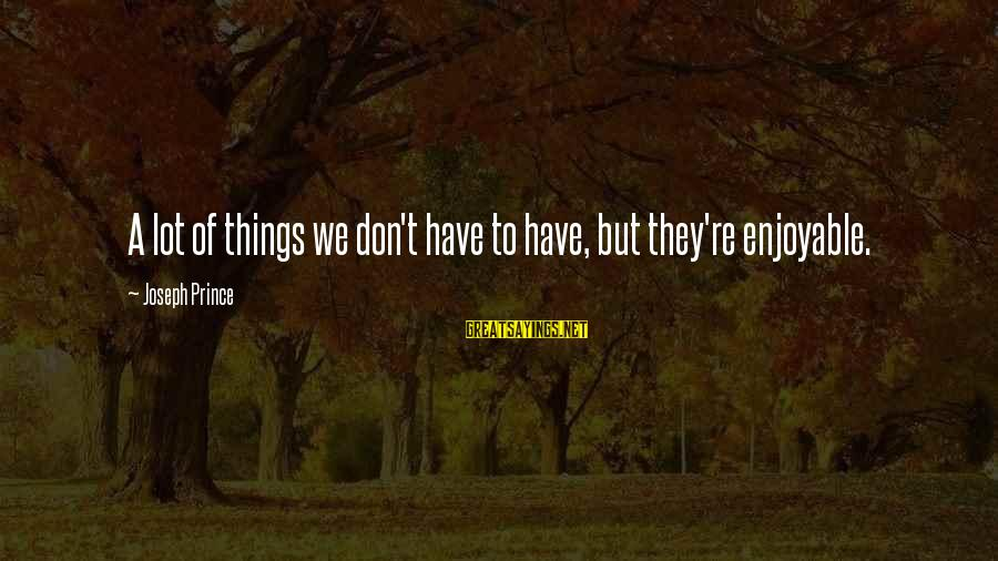 Chekhov The Cherry Orchard Sayings By Joseph Prince: A lot of things we don't have to have, but they're enjoyable.