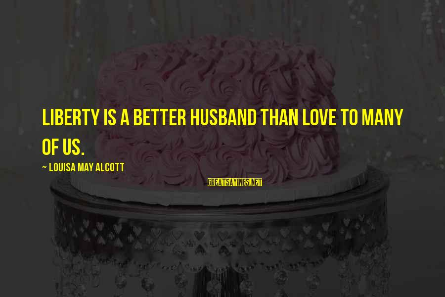 Chekhov The Cherry Orchard Sayings By Louisa May Alcott: Liberty is a better husband than love to many of us.