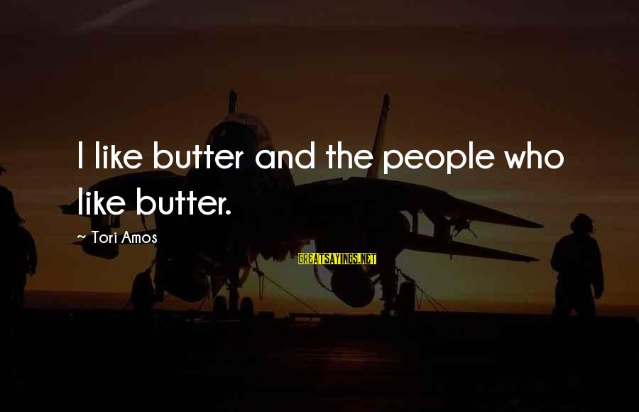 Chekhov The Cherry Orchard Sayings By Tori Amos: I like butter and the people who like butter.