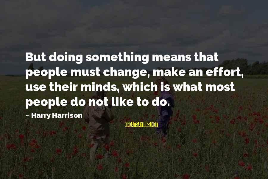 Cherry Fruit Sayings By Harry Harrison: But doing something means that people must change, make an effort, use their minds, which