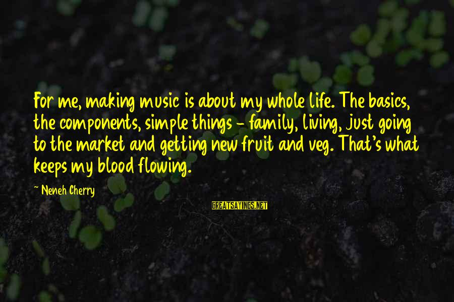 Cherry Fruit Sayings By Neneh Cherry: For me, making music is about my whole life. The basics, the components, simple things