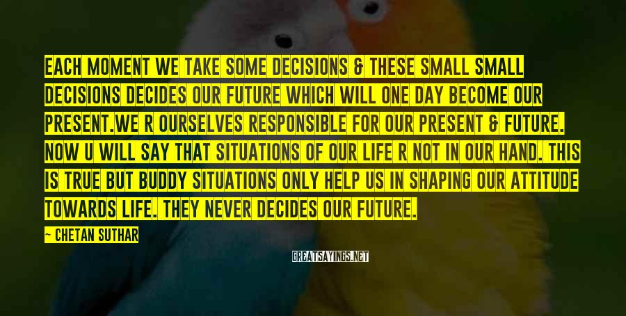 Chetan Suthar Sayings: Each moment we take some decisions & these small small decisions decides our future which