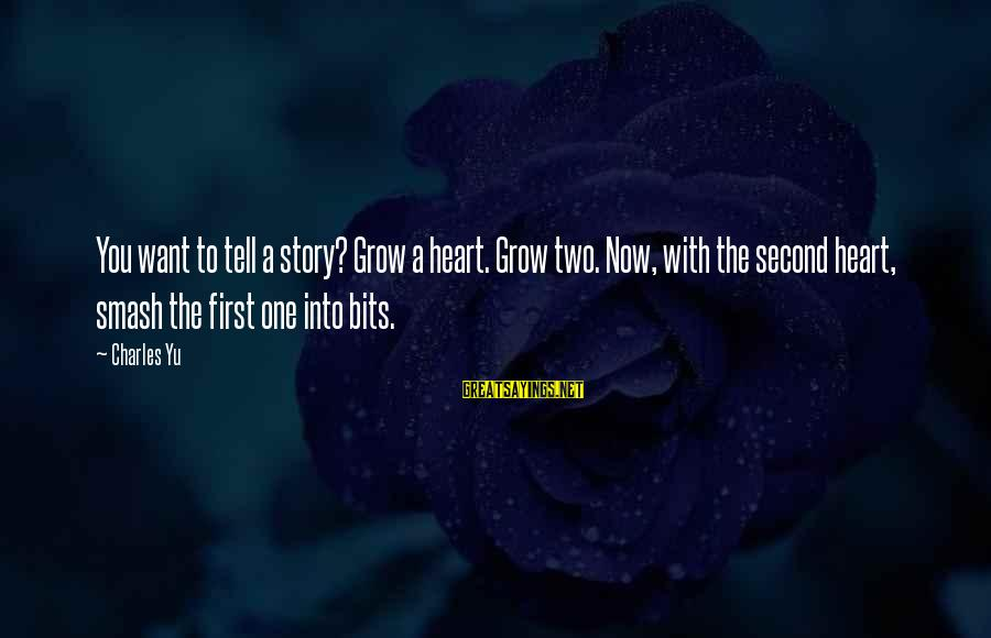 Cheyned Sayings By Charles Yu: You want to tell a story? Grow a heart. Grow two. Now, with the second