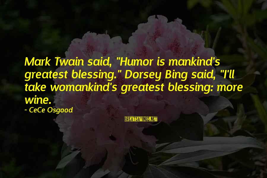 """Chick Lit Sayings By CeCe Osgood: Mark Twain said, """"Humor is mankind's greatest blessing."""" Dorsey Bing said, """"I'll take womankind's greatest"""