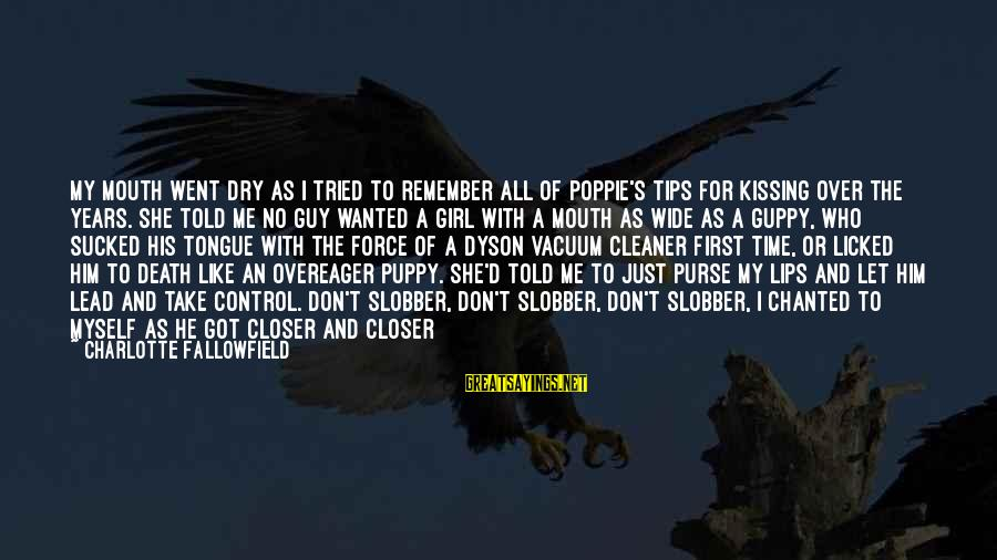 Chick Lit Sayings By Charlotte Fallowfield: My mouth went dry as I tried to remember all of Poppie's tips for kissing