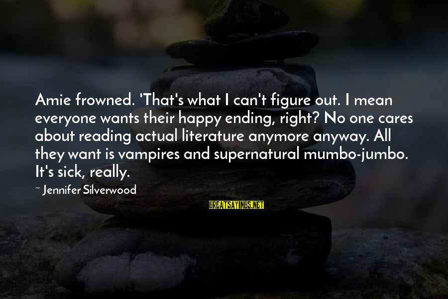 Chick Lit Sayings By Jennifer Silverwood: Amie frowned. 'That's what I can't figure out. I mean everyone wants their happy ending,