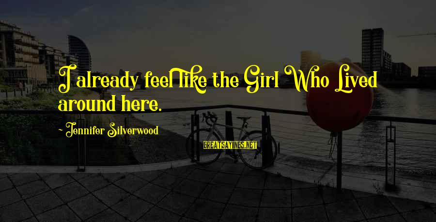 Chick Lit Sayings By Jennifer Silverwood: I already feel like the Girl Who Lived around here.
