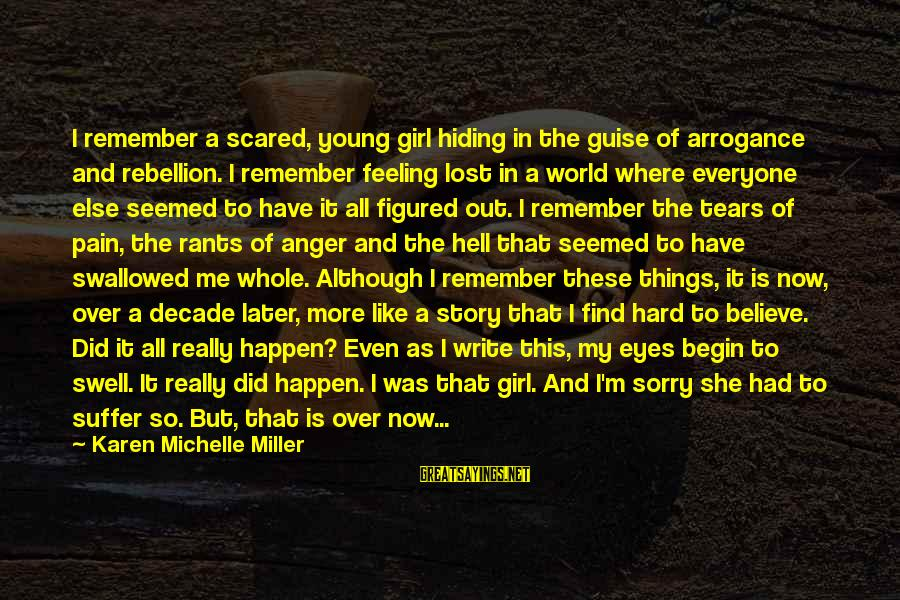 Chick Lit Sayings By Karen Michelle Miller: I remember a scared, young girl hiding in the guise of arrogance and rebellion. I