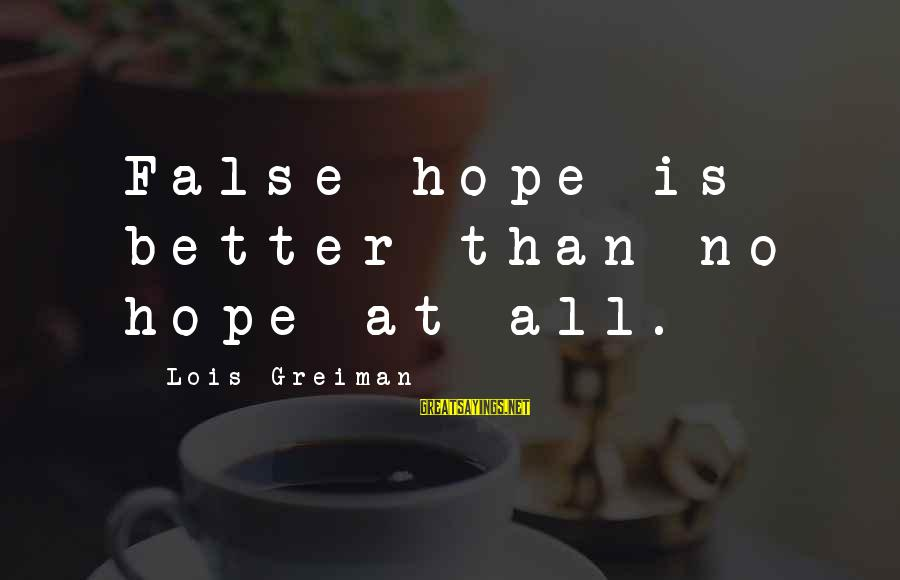 Chick Lit Sayings By Lois Greiman: False hope is better than no hope at all.