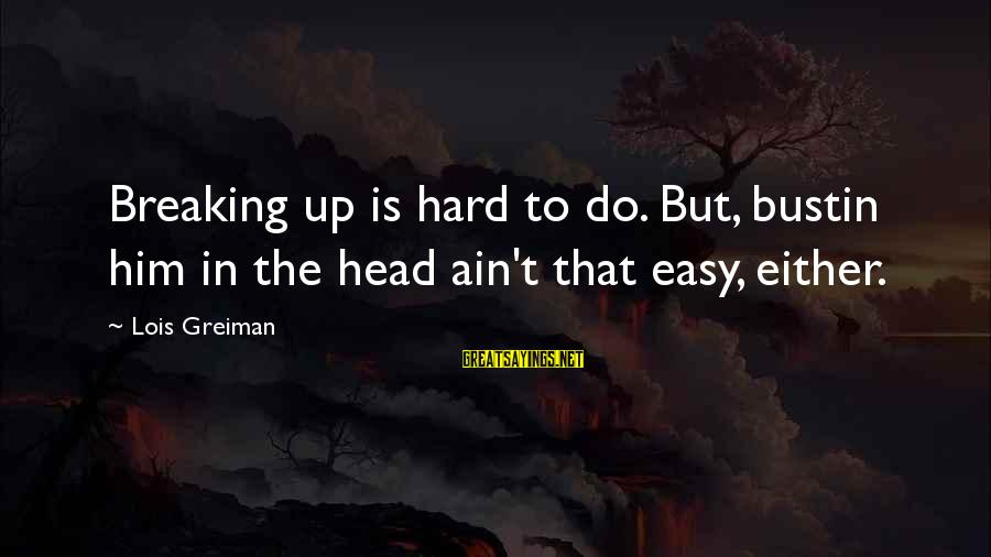 Chick Lit Sayings By Lois Greiman: Breaking up is hard to do. But, bustin him in the head ain't that easy,