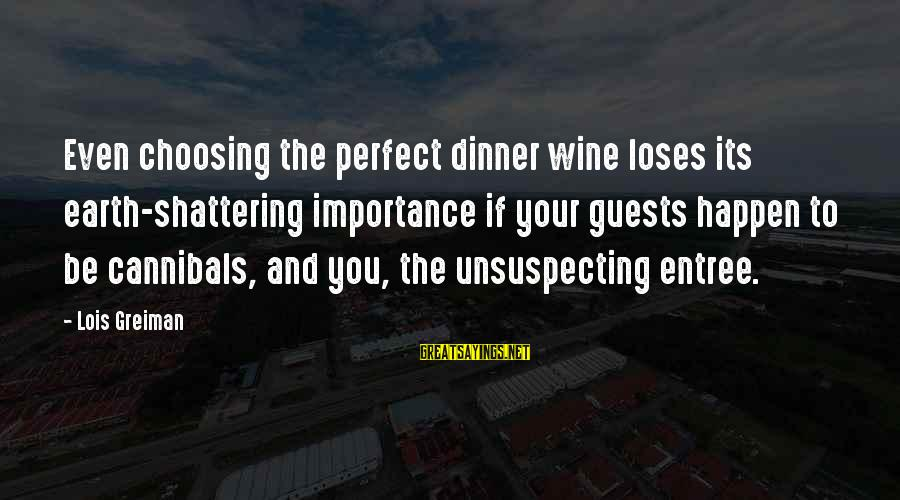 Chick Lit Sayings By Lois Greiman: Even choosing the perfect dinner wine loses its earth-shattering importance if your guests happen to