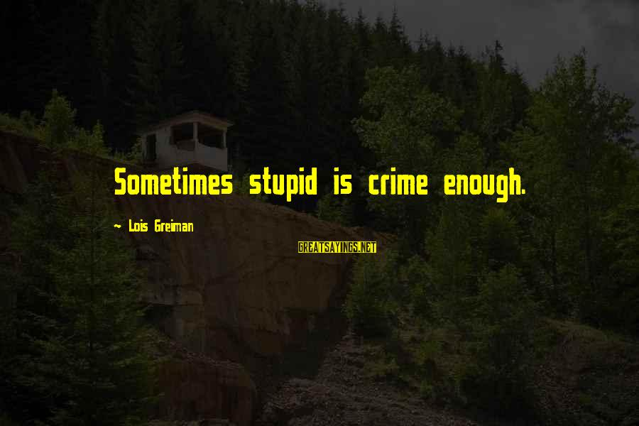 Chick Lit Sayings By Lois Greiman: Sometimes stupid is crime enough.