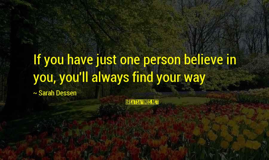 Chick Lit Sayings By Sarah Dessen: If you have just one person believe in you, you'll always find your way