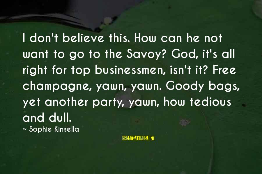 Chick Lit Sayings By Sophie Kinsella: I don't believe this. How can he not want to go to the Savoy? God,