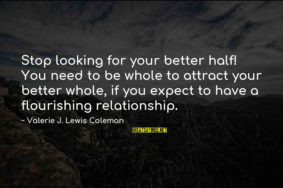 Chick Lit Sayings By Valerie J. Lewis Coleman: Stop looking for your better half! You need to be whole to attract your better