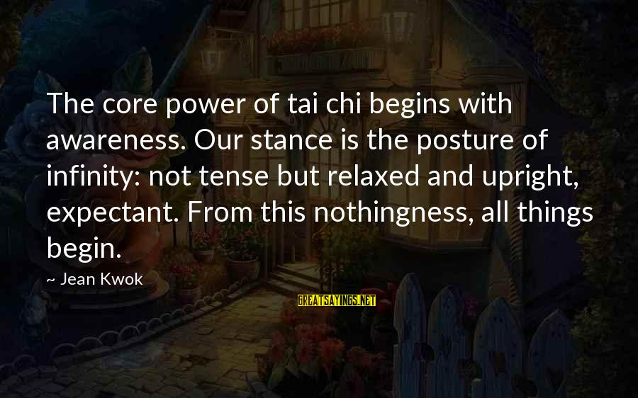 Chickenfeed Sayings By Jean Kwok: The core power of tai chi begins with awareness. Our stance is the posture of